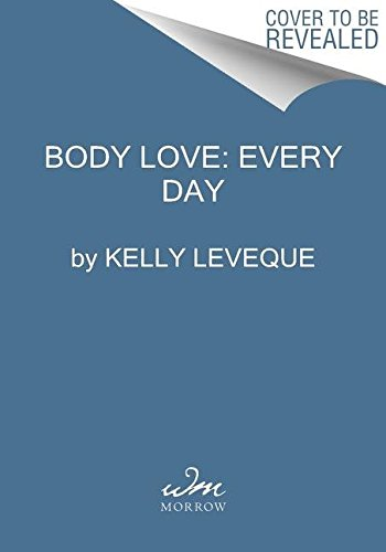 Book cover from Body Love: Every Day by Kelly LeVeque