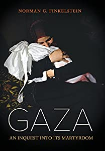 Gaza: An Inquest into Its Martyrdom from University of California Press