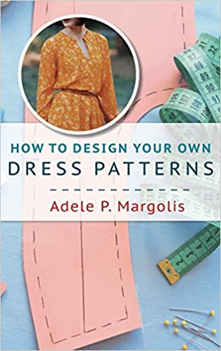 bcdd357c359e How to Design Your Own Dress Patterns: A primer in pattern making ...