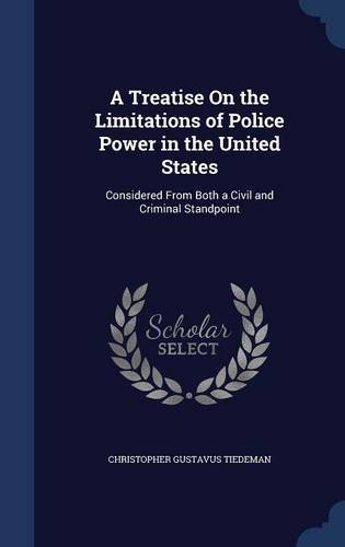 A Treatise On the Limitations of Police Power in the United States: Considered From Both a Civil and Criminal Standpoint pdf
