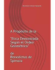 A Propósito de la Etica Demostrada Según el Orden Geométrico de Benedictus de Spinoza