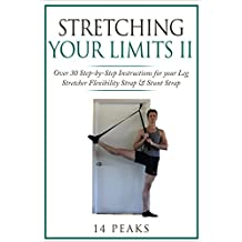 Stretching Your Limits 2: Over 30 Step-by-Step Exercises for your Leg Stretcher Flexibility Strap & Stunt Strap