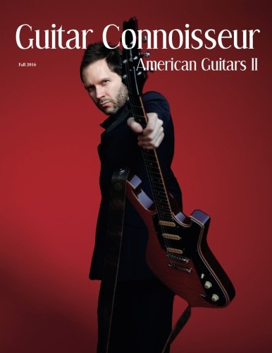 Guitar Connoisseur - The American Guitars II Issue - Fall 2016