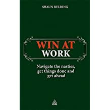 Win at Work : Navigate the Nasties, Get Things Done and Get Ahead (Paperback)--by Shaun Belding [2010 Edition]
