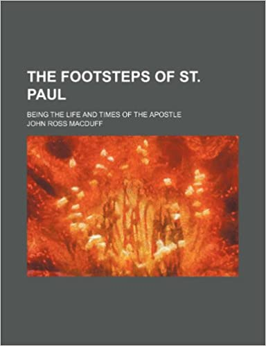 The Footsteps of St. Paul: Being the Life and Times of the Apostle