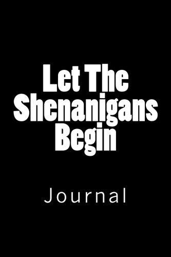 """Download Let The Shenanigans Begin: Journal, 150 lined pages, softcover, 6"""" x 9"""" PDF"""