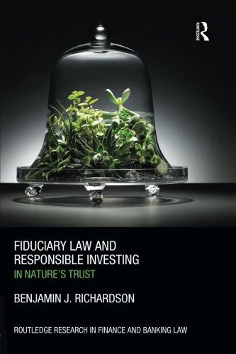 Fiduciary Law and Responsible Investing: In Nature's trust (Routledge Research in Finance and Banking Law)