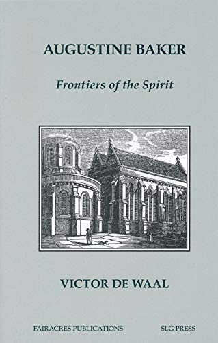 Augustine Baker: Frontiers of the Spirit (Fairacres Publications Book 161)