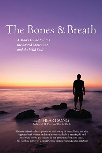 (The Bones and Breath: A Man's Guide to Eros, the Sacred Masculine, and the Wild Soul (2018))