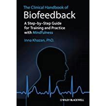 The Clinical Handbook of Biofeedback: A Step-by-Step Guide for Training and Practice with Mindfulness