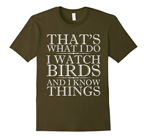 Mens I Watch Birds And I Know Things Shirt – Birdwatching T-Shirt Medium Olive