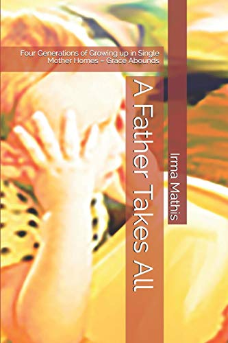 Pdf Parenting A Father Takes All: Four Generations of Growing up in Single Mother Homes – Grace Abounds