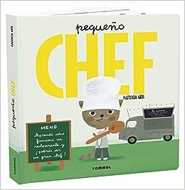 PEQUEÑO CHEF (APRENDE COMO FUNCIONA RESTAURANTE) (+3 AÑOS): Patricia Geis Conti: 9788491013839: Amazon.com: Books