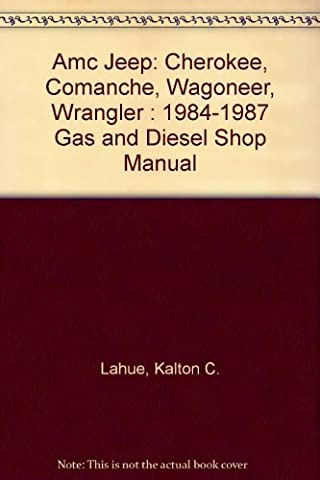 Amc Jeep: Cherokee, Comanche, Wagoneer, Wrangler : 1984-1987 Gas and Diesel Shop Manual