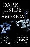 Dark Side of America, Richard Gregory Britner III, 1414104790