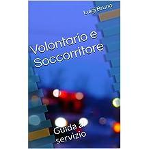 Volontario e Soccorritore: Guida al servizio (Italian Edition)