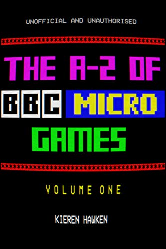 The A-Z of BBC Micro Games: Volume 1 (The A-Z of Retro Gaming Book 31) (Hawken Game)