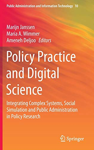 (Policy Practice and Digital Science: Integrating Complex Systems, Social Simulation and Public Administration in Policy Research (Public Administration and Information Technology))
