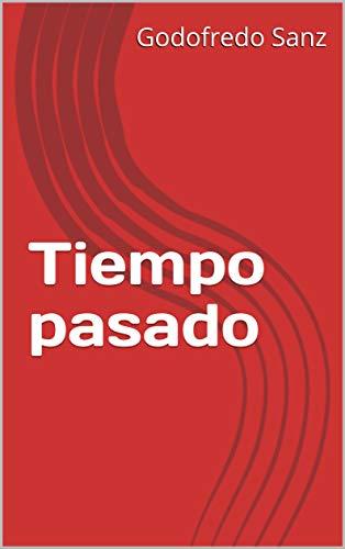 Tiempo pasado (Spanish Edition) by [Sanz, Godofredo]