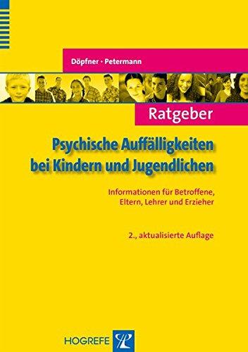 Ratgeber Psychische Auffälligkeiten bei Kindern und Jugendlichen: Informationen für Betroffene, Eltern, Lehrer und Erzieher (Ratgeber Kinder- und Jugendpsychotherapie)