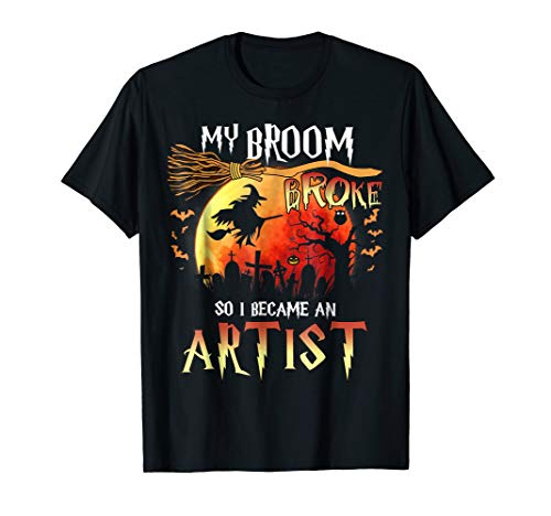 My Broom Broke So I Became An Artist T-Shirt Funny Halloween
