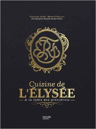 Amazon.fr - Cuisine De L'Élysée : À La Table Des Présidents ...
