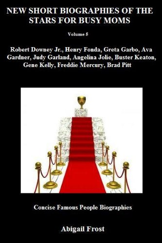 NEW SHORT BIOGRAPHIES OF THE STARS FOR BUSY MOMS (Volume 5) (Concise Famous People Biographies)