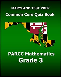 MARYLAND TEST PREP Common Core Quiz Book PARCC Mathematics Grade 3: Revision and Preparation for the PARCC Assessments