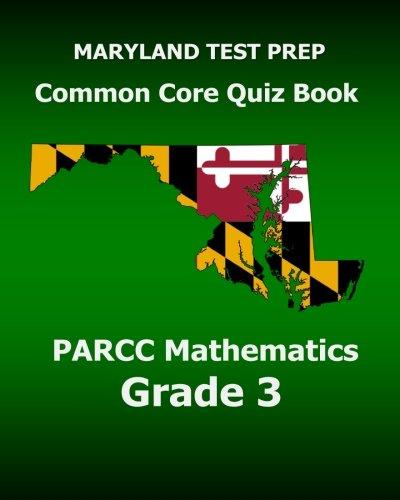 MARYLAND TEST PREP Common Core Quiz Book PARCC Mathematics Grade 3: Revision and Preparation for the PARCC Assessments