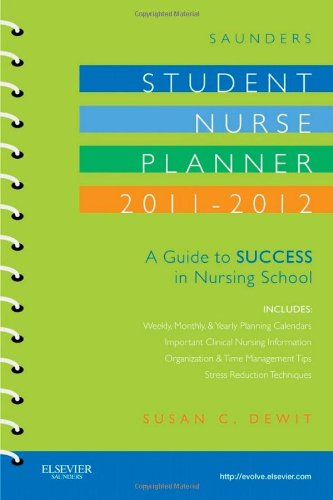 Saunders Student Nurse Planner, 2011-2012: A Guide to Success in Nursing School, 7e