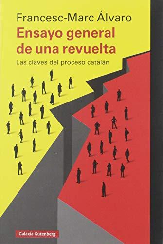 Ensayo general de una revuelta: Las claves del proceso catalán (Rústica Ensayo) por Francesc-Marc Álvaro
