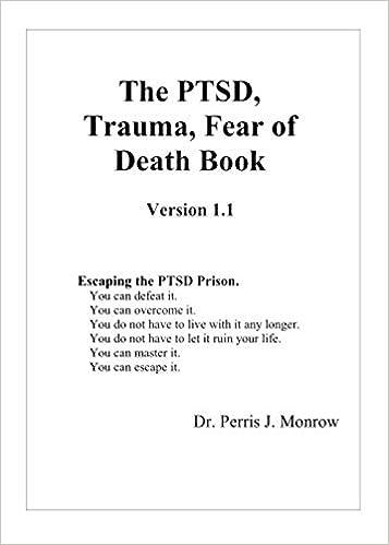 The PTSD, Trauma, Fear of Death Book: Dr  Perris J Monrow