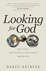 Looking for God: Slightly Unorthodox, Highly Unconventional, and Entirely Unexpected Thoughts about Faith
