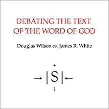 Debating the Text of the Word of God Audiobook by Douglas Wilson, James R. White Narrated by Douglas Wilson, James R. White