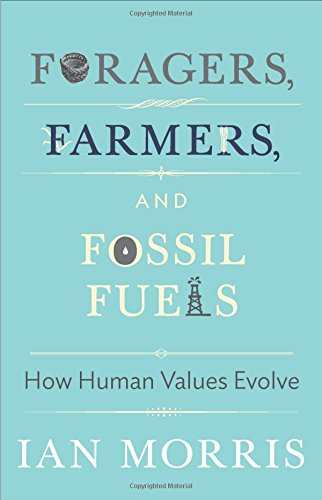 Foragers, Farmers, and Fossil Fuels: How Human Values Evolve (The University Center for Human Values Series)