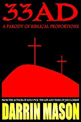33AD - A Parody of Biblical Proportions (English Edition)