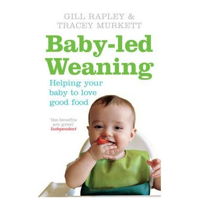 Baby-led Weaning: Helping Your Baby to Love Good Food (Paperback) By (author) Gill Rapley (Baby Led Gill Weaning Rapley)