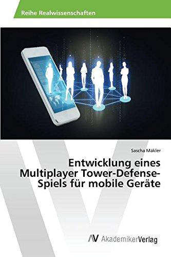 Read Online Entwicklung eines Multiplayer Tower-Defense-Spiels für mobile Geräte (German Edition) ebook