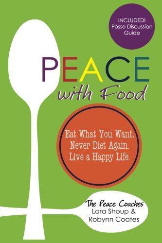 Peace with Food: Eat What You Want. Never Diet Again. Live a Happy ...