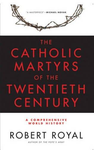 The Catholic Martyrs of the Twentieth Century: A Comprehensive World History