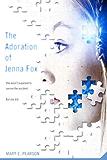 The Adoration of Jenna Fox (The Jenna Fox Chronicles Book 1)