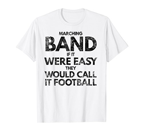 Marching Band Were Easy They Would Call It Football T-Shirt -