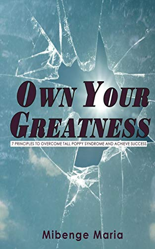 (Own Your Greatness: 7 Principles To Overcome Tall Poppy Syndrome And Achieve Success)