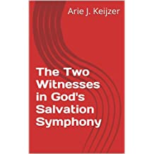The Two Witnesses in God's Salvation Symphony