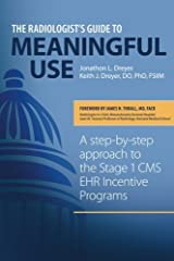 The Radiologist's Guide to Meaningful Use: A step-by-step approach to the Stage 1 CMS EHR Incentive Programs by Jonathon L. Dreyer (2011-11-21) Paperback