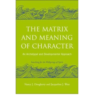 The Matrix and Meaning of Character : An Archetypal and Developmental Approach(Paperback) - 2007 Edition pdf