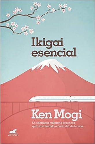 Ikigai esencial: La sabiduría milenaria japonesa que dará ...