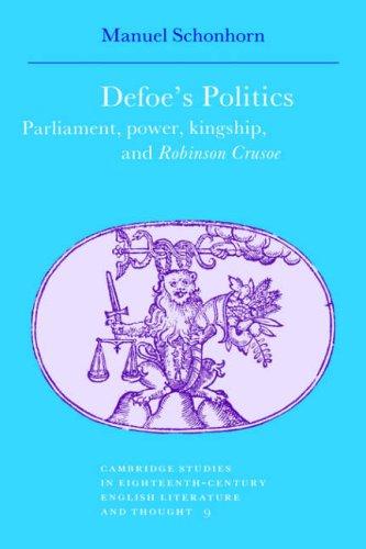 Read Online Defoe's Politics: Parliament, Power, Kingship and 'Robinson Crusoe' (Cambridge Studies in Eighteenth-Century English Literature and Thought) pdf epub