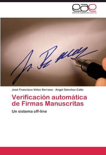 Verificacion automatica de Firmas Manuscritas: Un sistema off-line (Spanish Edition) [Jose Francisco Velez Serrano - Angel Sanchez Calle] (Tapa Blanda)