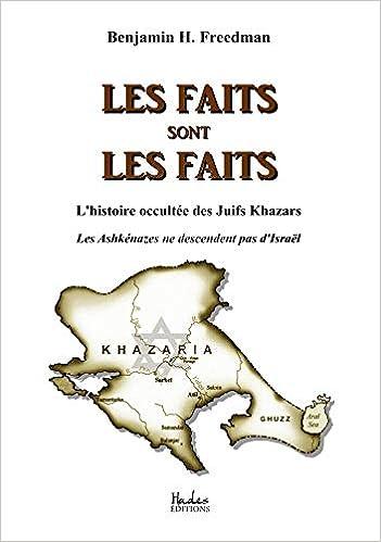 Amazon Fr Les Faits Sont Les Faits L Histoire Occultee Des Juifs Khazars Les Ashkenazes Ne Descendent Pas D Israel Freedman Benjamin H Livres
